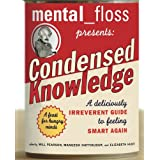 Mental Floss Presents Condensed Knowledge: A Deliciously Irreverent Guide to Feeling Smart Again ~ Mangesh Hattikudur