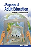 Purposes of Adult Education: A Short Introduction (1550771612) by Spencer, Bruce