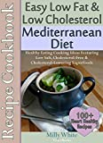 Easy Low Fat & Low Cholesterol Mediterranean Diet Recipe Cookbook 100+ Heart Healthy Recipes & Meals Plan: Healthy Cooking & Eating Book with Low Salt, ... Nutrition & Dieting Recipes Collection)