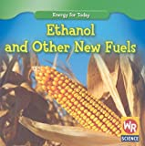 Ethanol and Other New Fuels (Energy for Today)