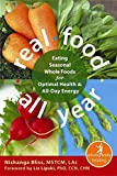 Nishanga Bliss Real Food All Year: Eating Seasonal Whole Foods for Optimal Health and All-Day Energy (New Harbinger Whole-Body Healing Series)