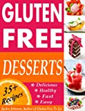 Gluten Free Desserts: Fast, Easy, Healthy and Delicious!