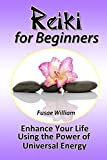 Fusae William Reiki for Beginners: Enhance Your Life Using the Power of Universal Energy