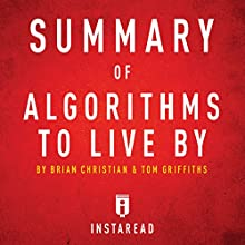 Summary of Algorithms to Live By by Brian Christian and Tom Griffiths Audiobook by  Instaread Narrated by Sam Scholl
