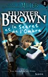 Hunter Brown et le Secret de l'Ombre par Allan et Christopher Miller