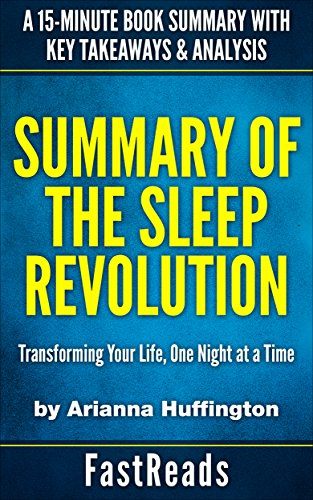 Summary of THE SLEEP REVOLUTION: Transforming Your Life, One Night at a Time  by Arianna Huffington | A 15-Minute Book Summary with Key Takeaways & Analysis