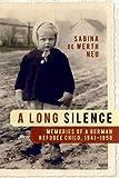A Long Silence: Memories of a German Refugee Child, 1941-1958