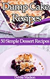 Dump Cake Recipes: 50 Simple Dessert Recipes (Bakery Cooking Series Book 4)