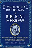 Etymological Dictionary of Biblical Hebrew: Based on the Commentaries of Samson Raphael Hirsch