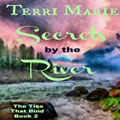 Secrets by the River: The Ties That Bind, Book 2 | Terri Marie