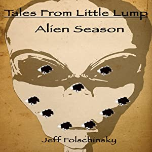 Tales From Little Lump - Alien Season | [Jeff Folschinsky]