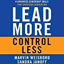 Lead More, Control Less: 8 Advanced Leadership Skills That Overturn Convention Audiobook by Marvin R. Weisbord, Sandra Janoff Narrated by Anna Crowe