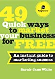 img - for 49 Quick Ways to Market Your Business for Free: An Instant Guide to Marketing Success book / textbook / text book