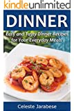 Dinner Recipes: Easy and Tasty Dinner Recipes for Your Everyday Meals