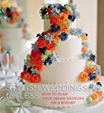 img - for Stylish Weddings for Less: How to Plan Your Dream Wedding on a Budget book / textbook / text book