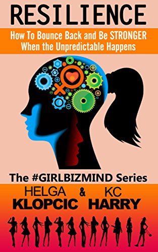 RESILIENCE: How to Bounce Back and Be STRONGER When the Unpredictable Happens (The #GirlBizMind Series Book 4) PDF