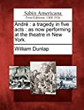 André: a tragedy in five acts : as now performing at the theatre in New York.