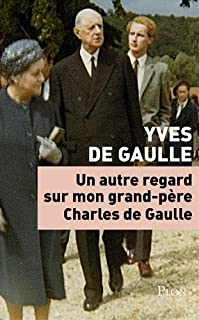 Un autre regard sur mon grand-père Charles de Gaulle, Gaulle, Yves de