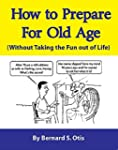 How To Prepare For Old Age: Without T...