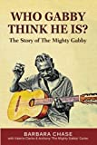 img - for Who Gabby Think He Is? The Story of the Mighty Gabby book / textbook / text book