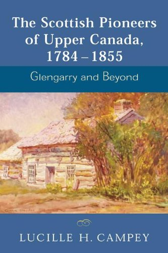 The Scottish Pioneers of Upper Canada, 1784-1855: Glengarry and Beyond