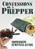 Confessions Of A Prepper: How To Plan And Protect Your Family And Friends During Any Disaster