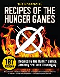 Unofficial Recipes of the Hunger Games: 187 Recipes Inspired by the Hunger Games, Catching Fire, and Mockingjay