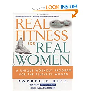 Real Fitness for Real Women: A Unique Workout Program for the Plus-Size Woman Rochelle Rice