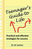 Teenagers Guide to Life: Practical and Effective Strategies for Success