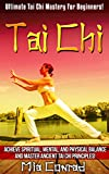 Tai Chi: Ultimate Tai Chi Mastery For Beginners! - Achieve Spiritual, Mental, And Physical Balance And Master Ancient Tai Chi Principles! (Spirituality, ... Feng Shui, Kundalini, Mindfulness, Chakras)