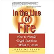 In the Line of Fire: How to Handle Tough Questions...When It Counts | [Jerry Weissman]