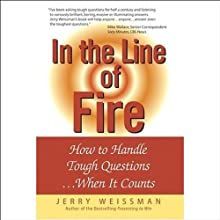 In the Line of Fire: How to Handle Tough Questions...When It Counts (       UNABRIDGED) by Jerry Weissman Narrated by Ax Norman