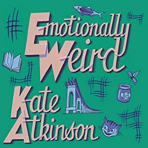Emotionally Weird | [Kate Atkinson]