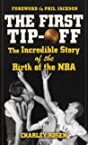 Acquista The First Tip-Off: The Incredible Story of the Birth of the NBA [Edizione Kindle]
