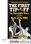 The First Tip-Off: The Incredible Story of the Birth of the NBA [Edizione Kindle]