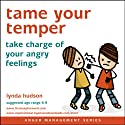 Tame Your Temper: Take Charge of Your Angry Feelings Speech by Lynda Hudson Narrated by Lynda Hudson