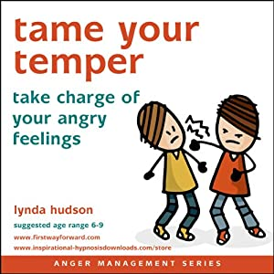 Tame Your Temper: Take Charge of Your Angry Feelings | [Lynda Hudson]