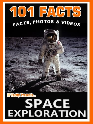 101 Facts... Space Exploration! Amazing Facts, Photos and Videos - Space Books for Kids. (101 Space Facts for Kids Book 3), by IP Factly,