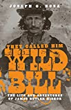 They Called Him Wild Bill: Life and Adventures of James Butler Hickok