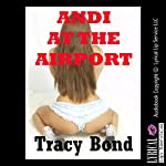 Andi at the Airport: Ordered by My Master to Please a Stranger: Bound and Determined and Dominated | Tracy Bond