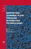 Supporting learning flow through integrative technologies /