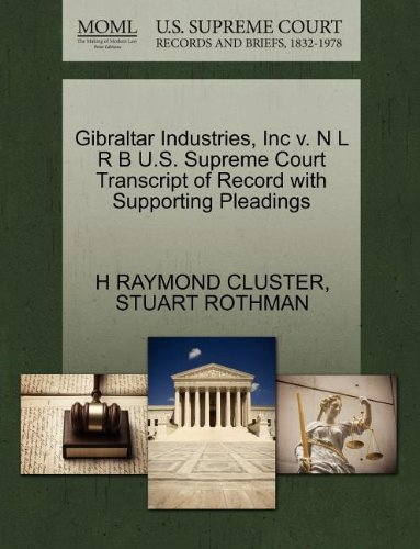 Gibraltar Industries, Inc v. N L R B U.S. Supreme Court Transcript of Record with Supporting Pleadings