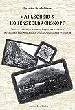 Mahlscheid & Hohenseelbachskopf: Zwischen Archäologie, Ritterburg, Bergbau und Basaltbruch - Die Geschichte eines Naturdenkmals zwischen Siegerland und Westerwald