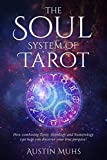 The Soul System of Tarot: How Combining Tarot, Astrology and Numerology Can Help You Discover Your True Purpose!