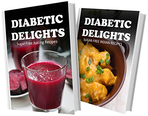 Sugar-Free Juicing Recipes And Sugar-Free Indian Recipes: 2 Book Combo (Diabetic Delights) front-489486
