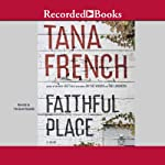 Faithful Place: A Novel (       UNABRIDGED) by Tana French Narrated by Tim Gerard Reynolds
