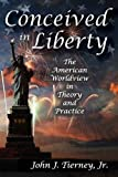 img - for Conceived in Liberty: The American Worldview in Theory and Practice book / textbook / text book