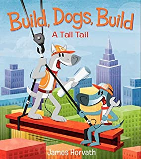Book Cover: Build, Dogs, Build: A Tall Tail