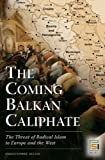 cover of The Coming Balkan Caliphate: The Threat of Radical Islam to Europe and the West