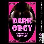Dark Orgy: A Paranormal Gangbang Erotica Story   Cassiopea Trawley